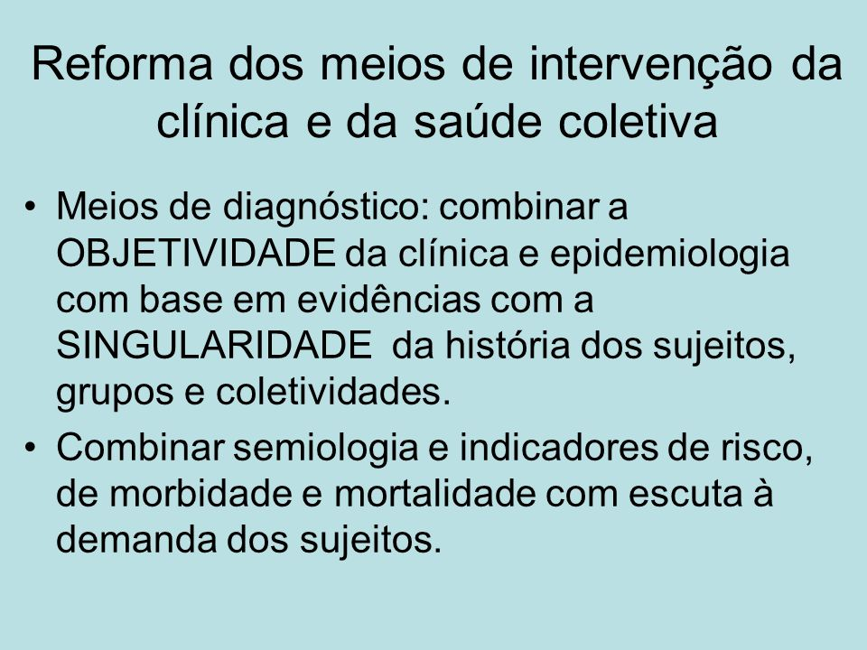 Reforma dos meios de intervenção da clínica e da saúde coletiva