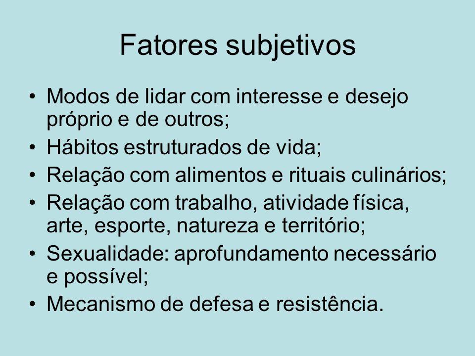 Fatores subjetivos Modos de lidar com interesse e desejo próprio e de outros; Hábitos estruturados de vida;