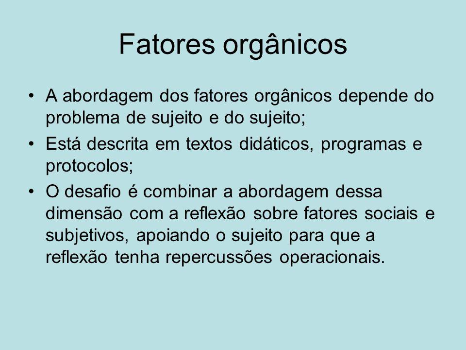 Fatores orgânicos A abordagem dos fatores orgânicos depende do problema de sujeito e do sujeito;
