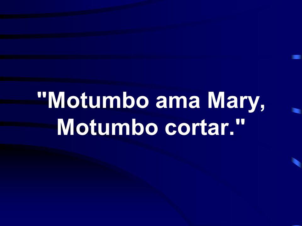 Motumbo ama Mary, Motumbo cortar.