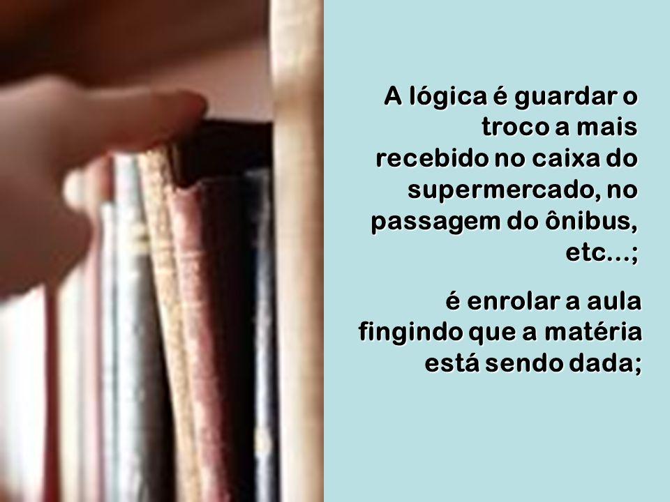 A lógica é guardar o troco a mais recebido no caixa do supermercado, no passagem do ônibus, etc...;