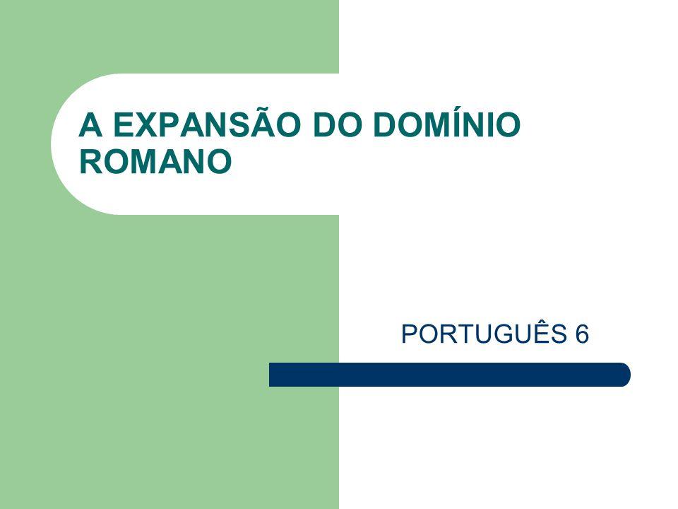 A EXPANSÃO DO DOMÍNIO ROMANO