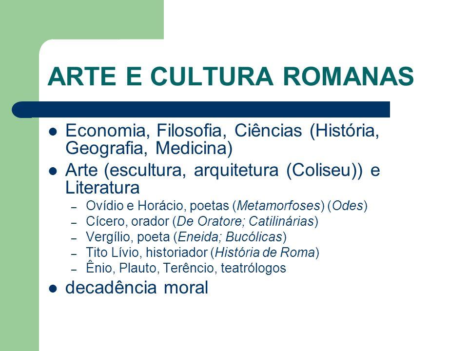 ARTE E CULTURA ROMANASEconomia, Filosofia, Ciências (História, Geografia, Medicina) Arte (escultura, arquitetura (Coliseu)) e Literatura.