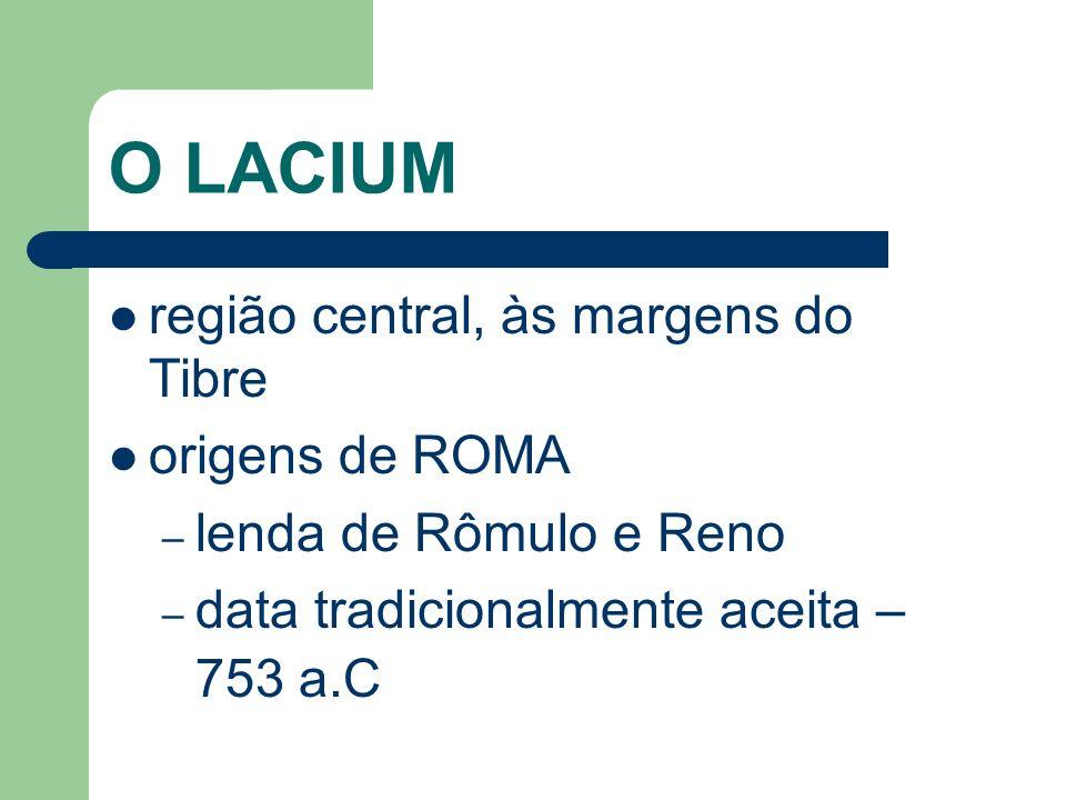 O LACIUM região central, às margens do Tibre origens de ROMA