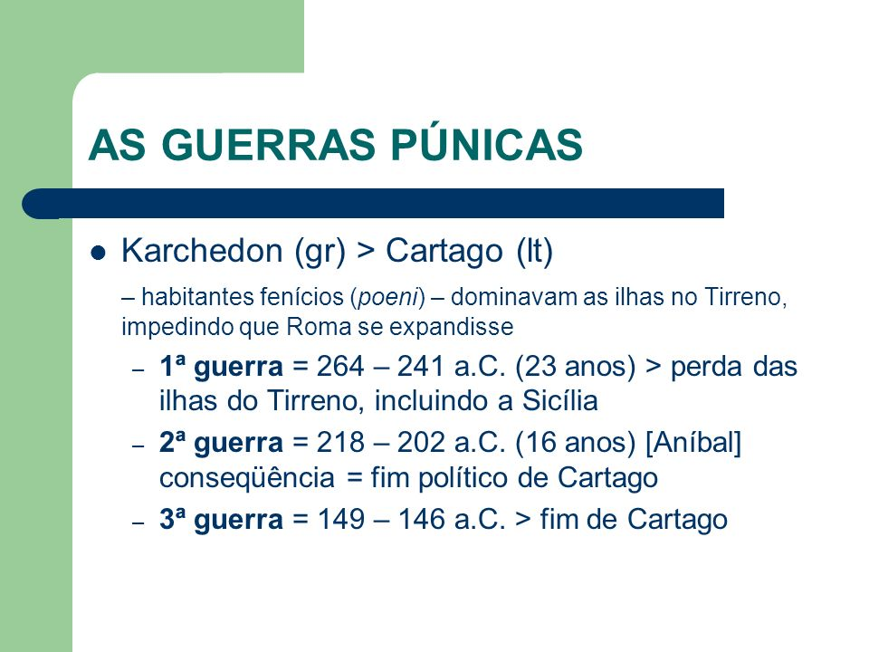 AS GUERRAS PÚNICAS Karchedon (gr) > Cartago (lt)