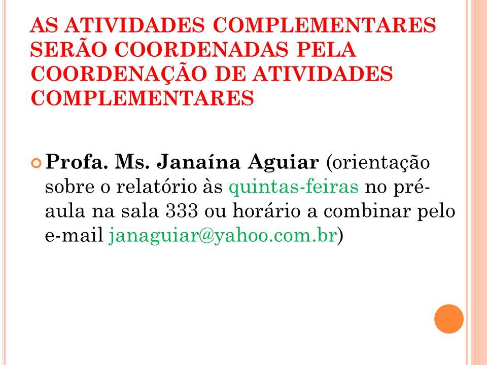 AS ATIVIDADES COMPLEMENTARES SERÃO COORDENADAS PELA COORDENAÇÃO DE ATIVIDADES COMPLEMENTARES