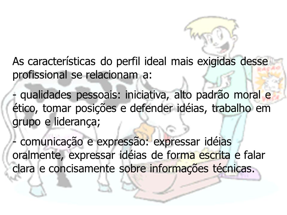 As características do perfil ideal mais exigidas desse profissional se relacionam a: