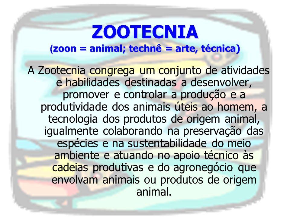 ZOOTECNIA (zoon = animal; technê = arte, técnica)