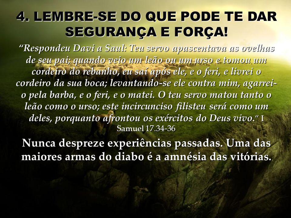 4. LEMBRE-SE DO QUE PODE TE DAR SEGURANÇA E FORÇA!
