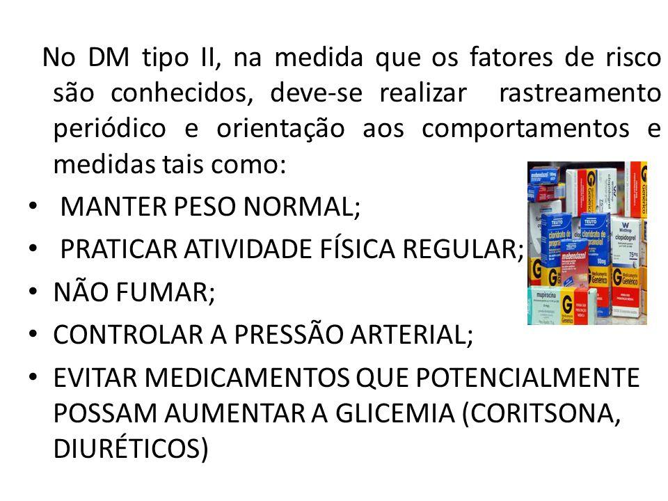 No DM tipo II, na medida que os fatores de risco são conhecidos, deve-se realizar rastreamento periódico e orientação aos comportamentos e medidas tais como: