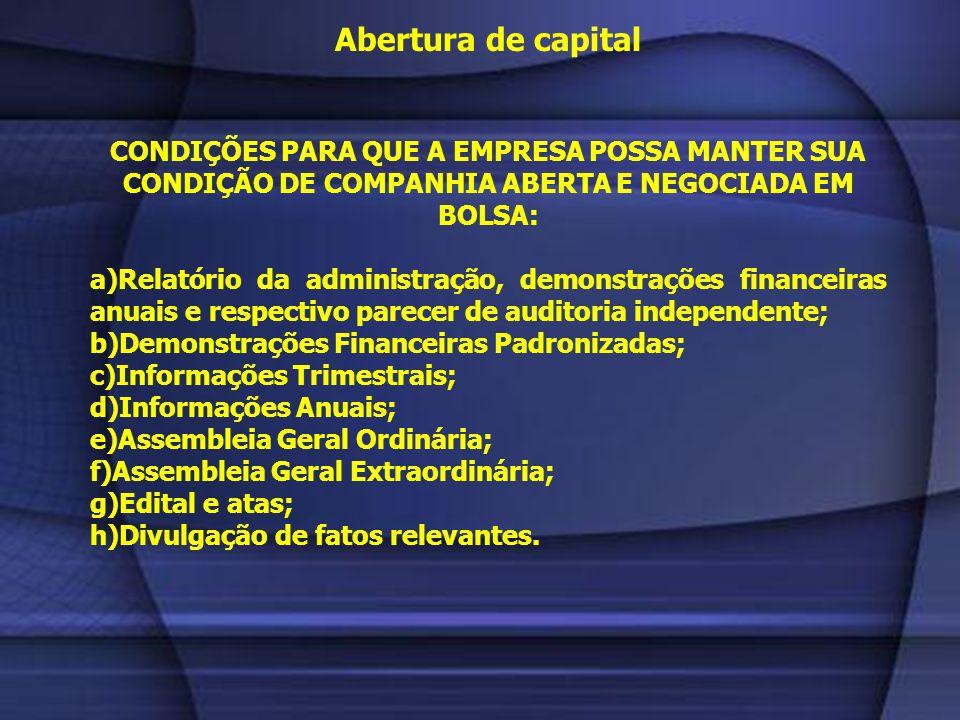 Abertura de capitalCONDIÇÕES PARA QUE A EMPRESA POSSA MANTER SUA CONDIÇÃO DE COMPANHIA ABERTA E NEGOCIADA EM BOLSA: