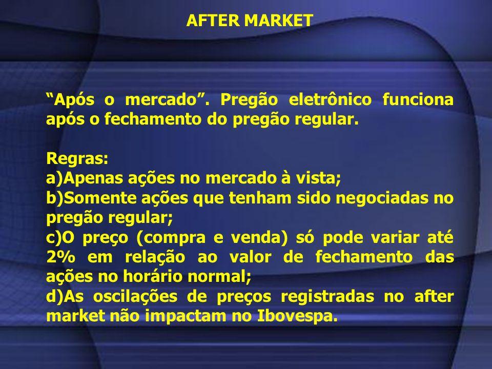 AFTER MARKET Após o mercado . Pregão eletrônico funciona após o fechamento do pregão regular. Regras:
