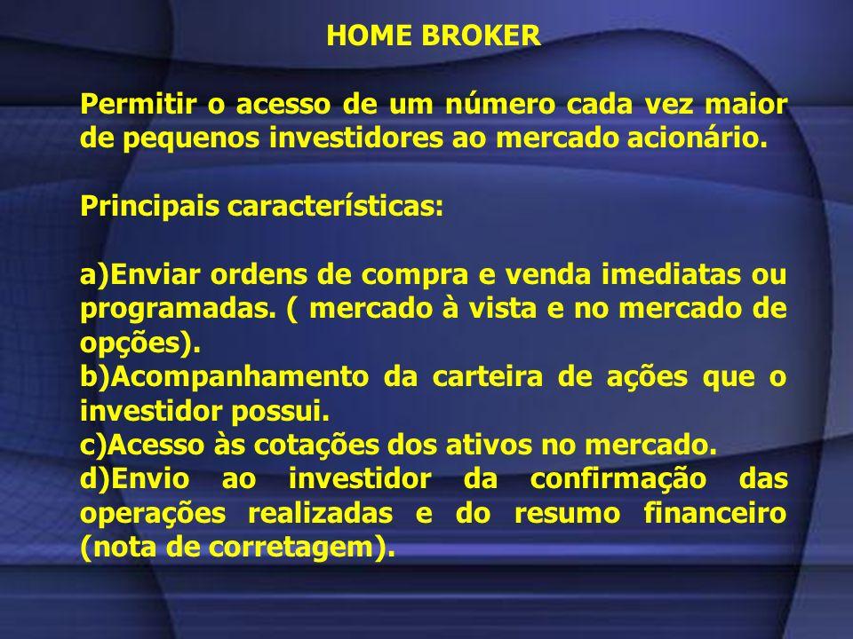 HOME BROKER Permitir o acesso de um número cada vez maior de pequenos investidores ao mercado acionário.