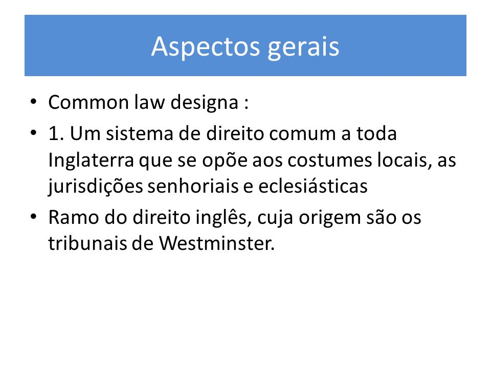 Aspectos gerais Common law designa :
