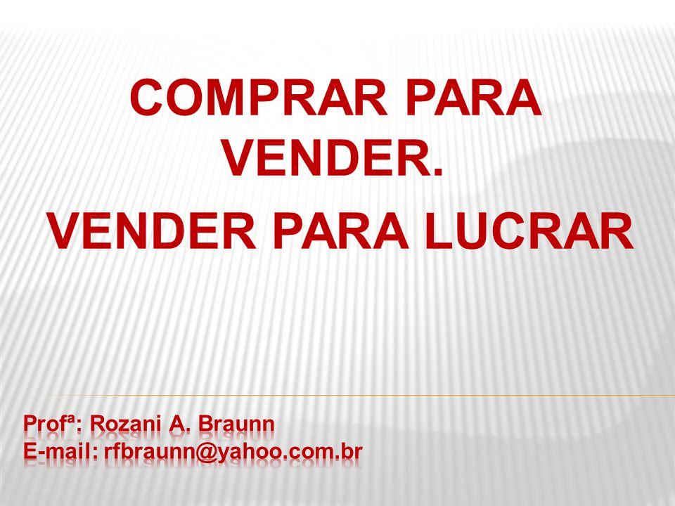 Profª: Rozani A. Braunn E-mail: rfbraunn@yahoo.com.br