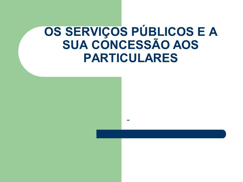 OS SERVIÇOS PÚBLICOS E A SUA CONCESSÃO AOS PARTICULARES