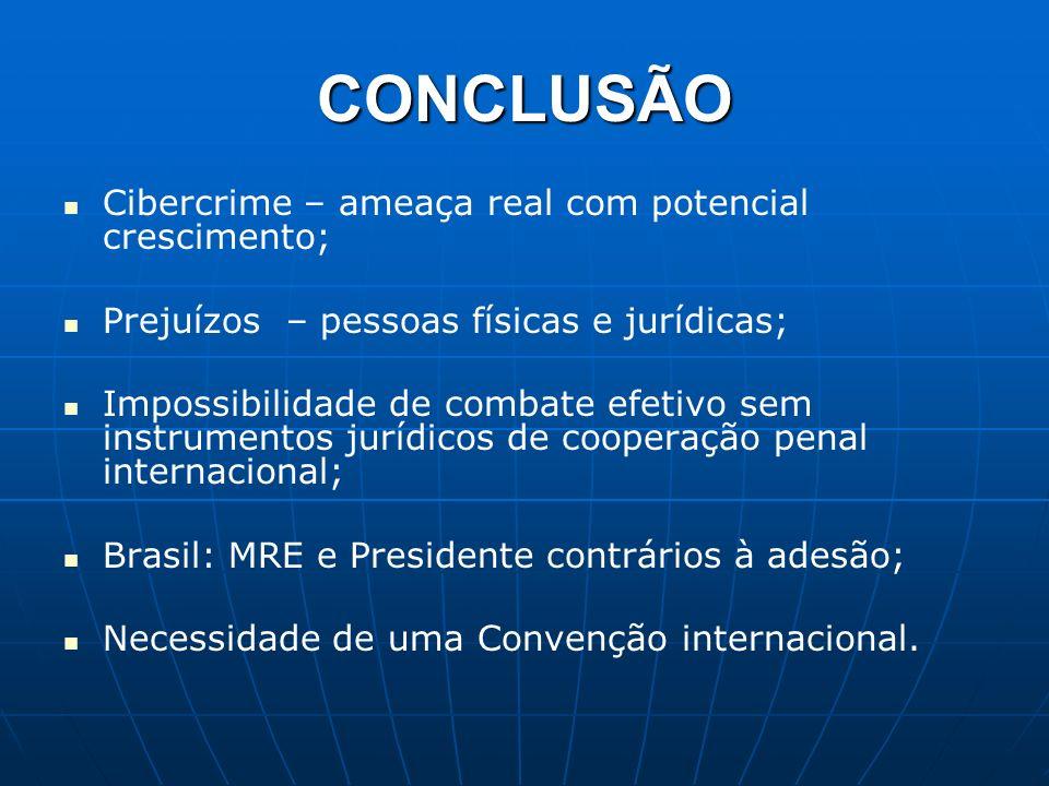 CONCLUSÃO Cibercrime – ameaça real com potencial crescimento;