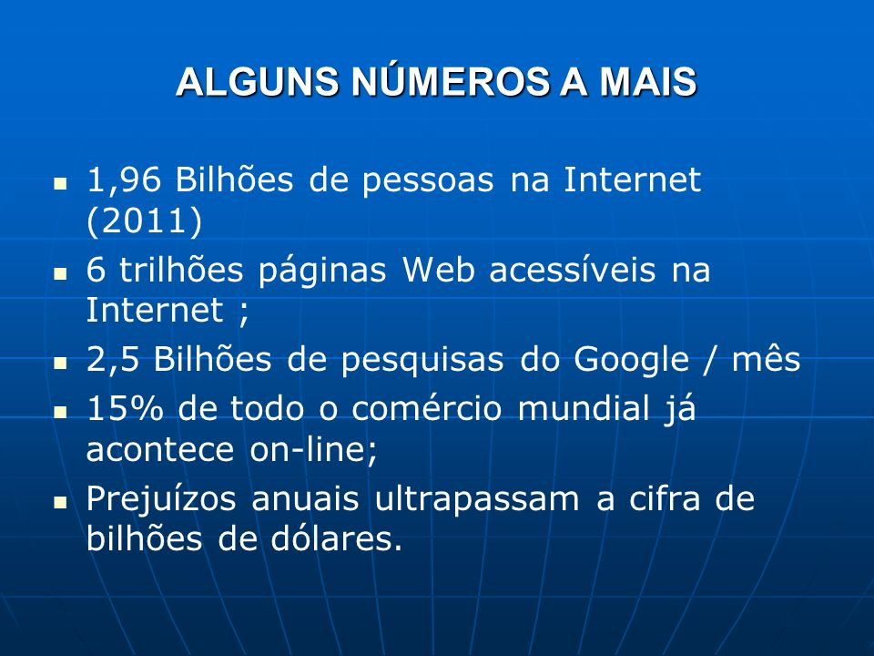 ALGUNS NÚMEROS A MAIS 1,96 Bilhões de pessoas na Internet (2011)