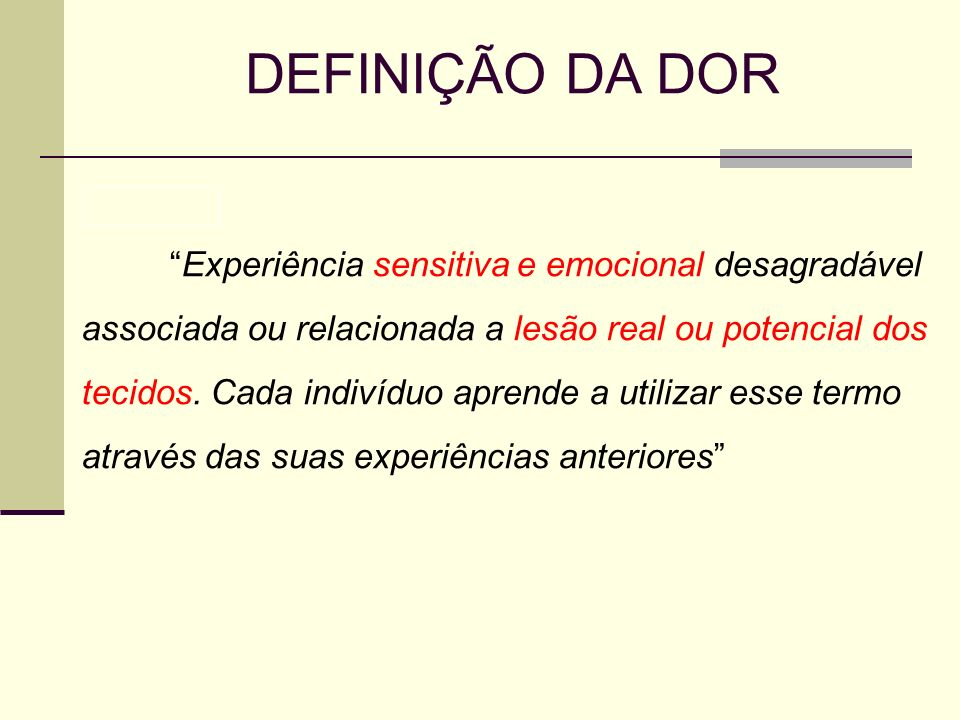DEFINIÇÃO DA DOR Experiência sensitiva e emocional desagradável. associada ou relacionada a lesão real ou potencial dos.