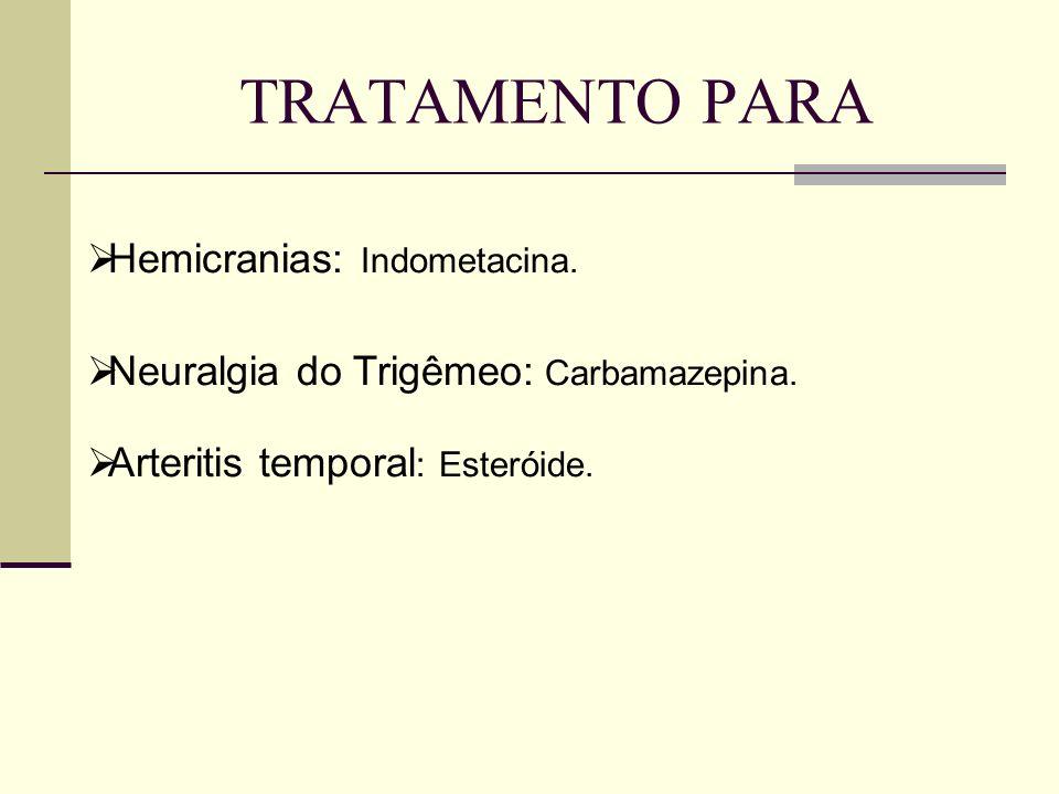 TRATAMENTO PARA Hemicranias: Indometacina.