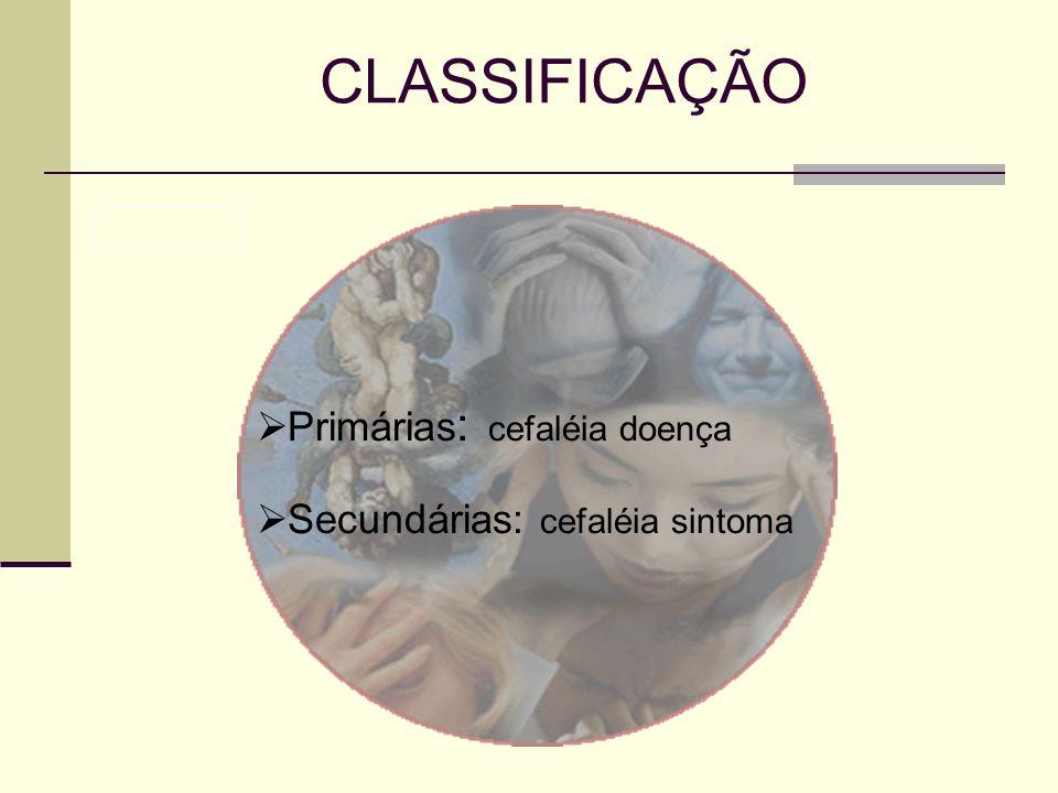 CLASSIFICAÇÃO Primárias: cefaléia doença Secundárias: cefaléia sintoma