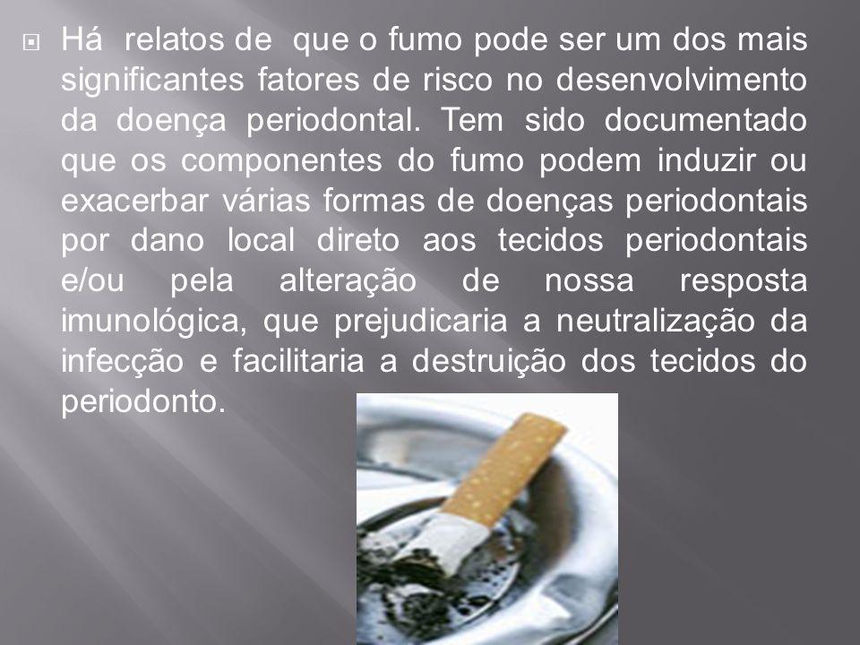Há relatos de que o fumo pode ser um dos mais significantes fatores de risco no desenvolvimento da doença periodontal.