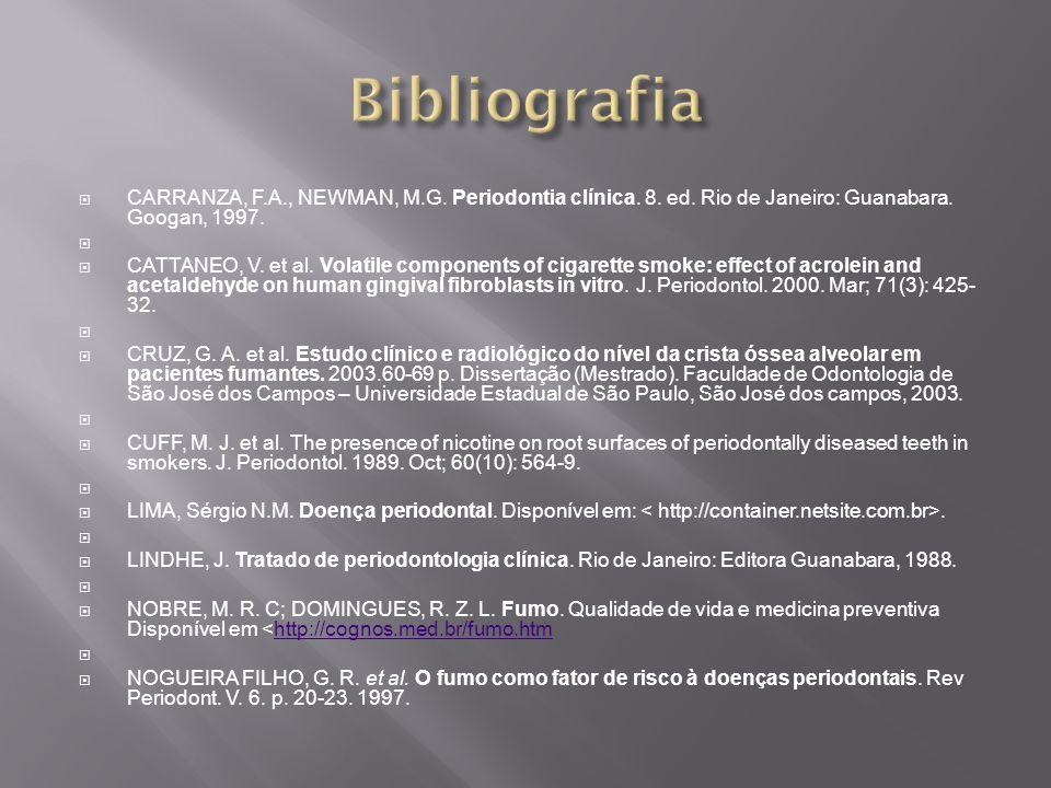 Bibliografia CARRANZA, F.A., NEWMAN, M.G. Periodontia clínica. 8. ed. Rio de Janeiro: Guanabara. Googan, 1997.
