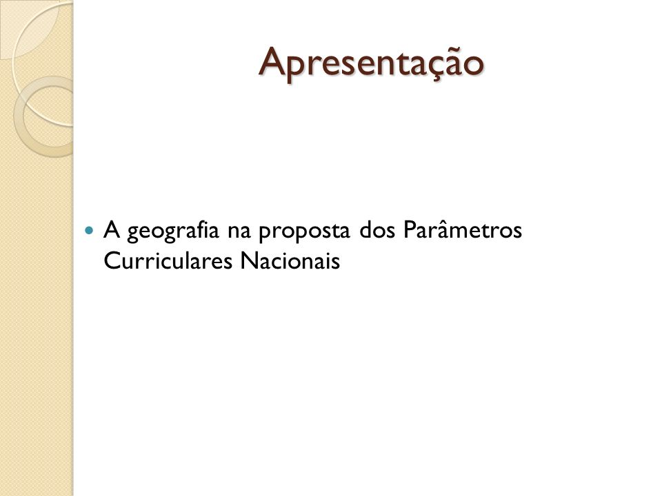 Apresentação A geografia na proposta dos Parâmetros Curriculares Nacionais