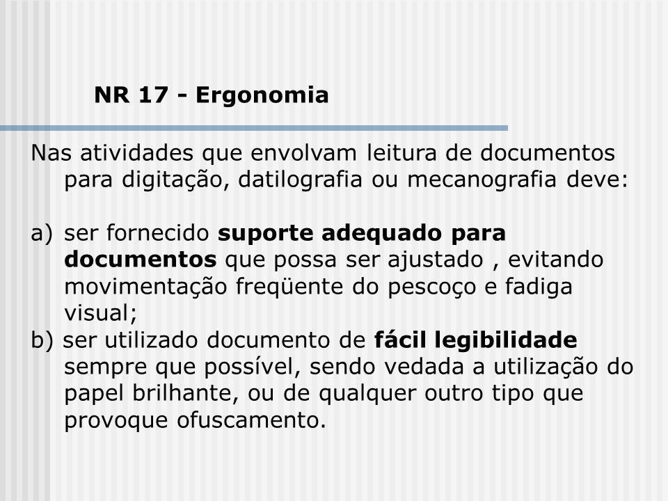 NR 17 - Ergonomia Nas atividades que envolvam leitura de documentos para digitação, datilografia ou mecanografia deve:
