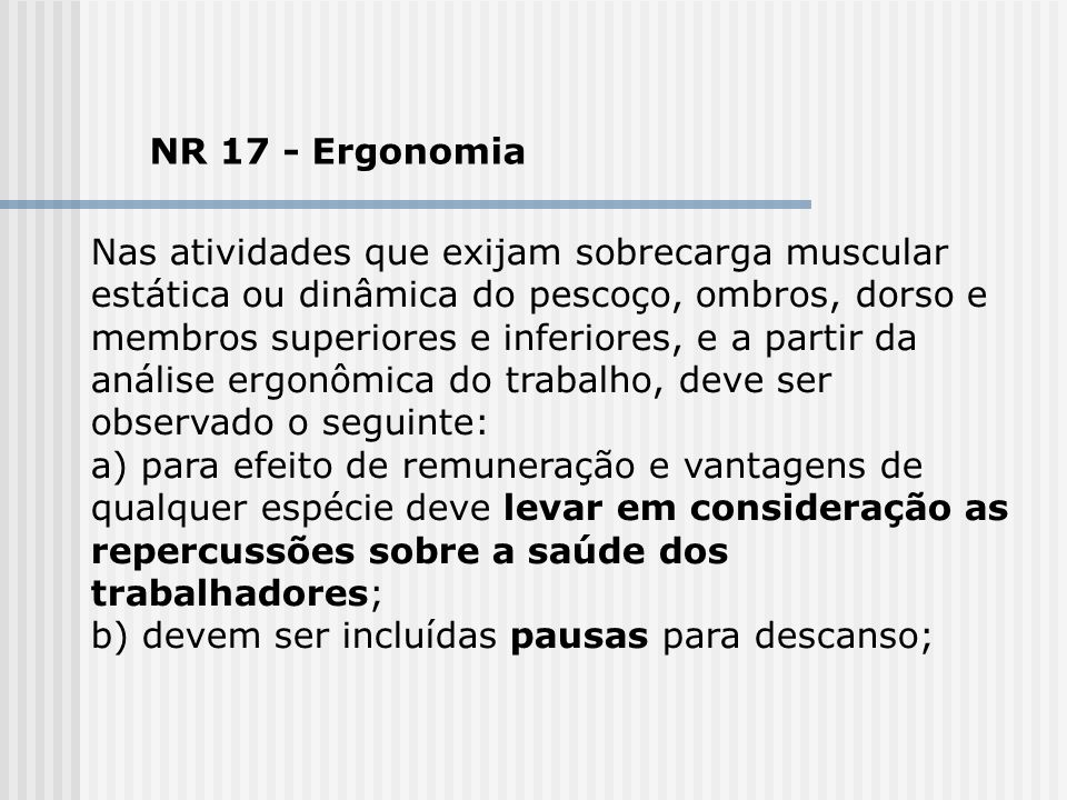 NR 17 - Ergonomia Nas atividades que exijam sobrecarga muscular estática ou dinâmica do pescoço, ombros, dorso e.