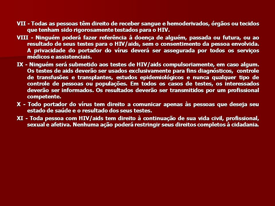 VII - Todas as pessoas têm direito de receber sangue e hemoderivados, órgãos ou tecidos que tenham sido rigorosamente testados para o HIV.
