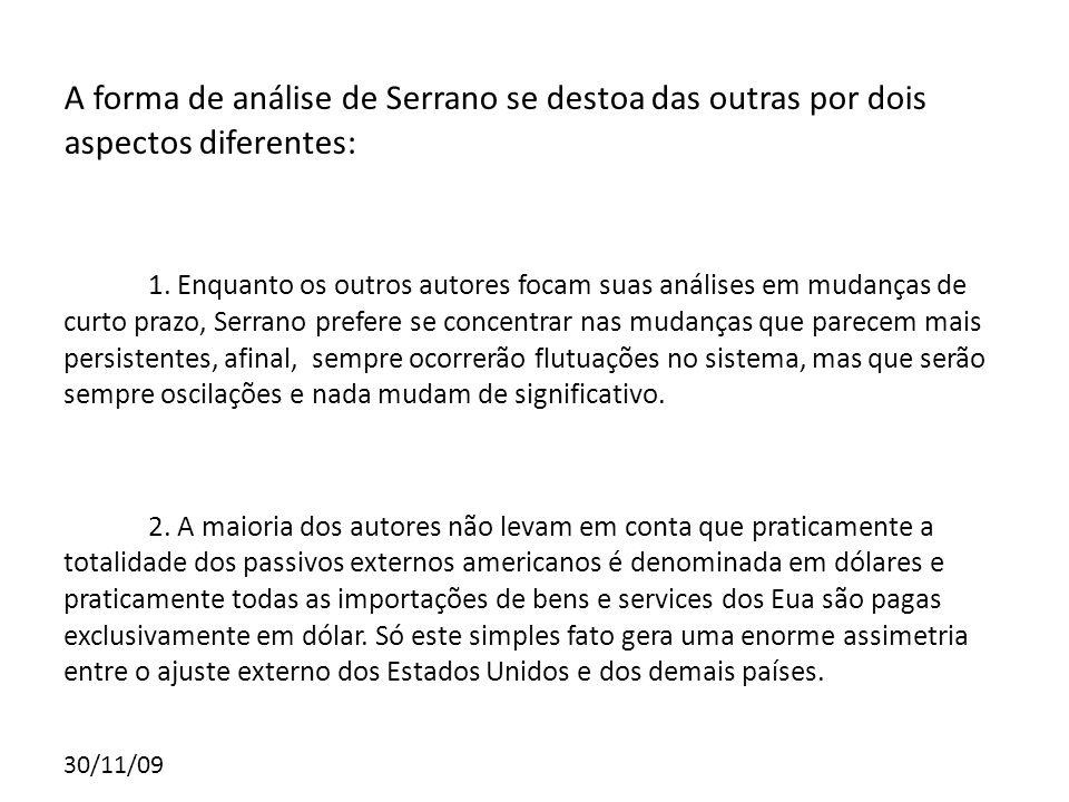 A forma de análise de Serrano se destoa das outras por dois aspectos diferentes: