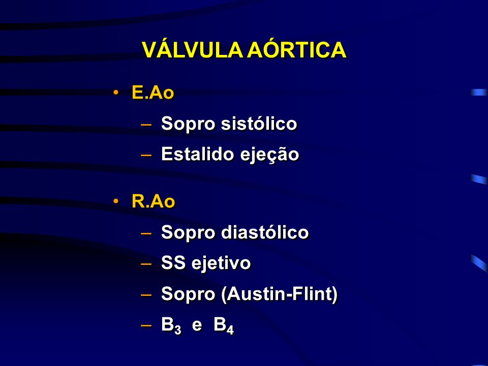 VÁLVULA AÓRTICA E.Ao Sopro sistólico Estalido ejeção R.Ao