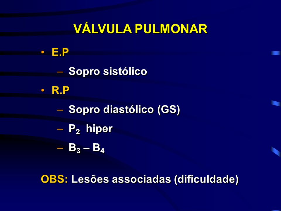 VÁLVULA PULMONAR E.P Sopro sistólico R.P Sopro diastólico (GS)