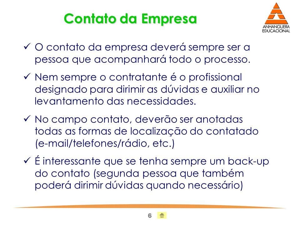 Contato da EmpresaO contato da empresa deverá sempre ser a pessoa que acompanhará todo o processo.