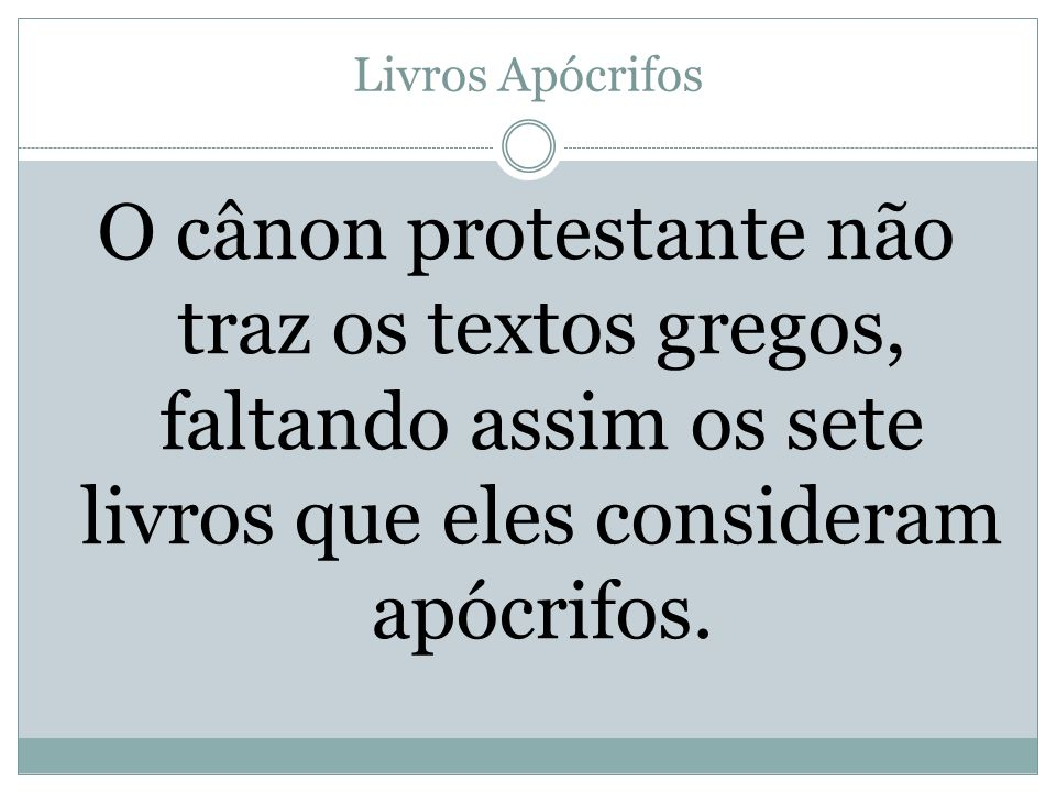 Livros Apócrifos O cânon protestante não traz os textos gregos, faltando assim os sete livros que eles consideram apócrifos.