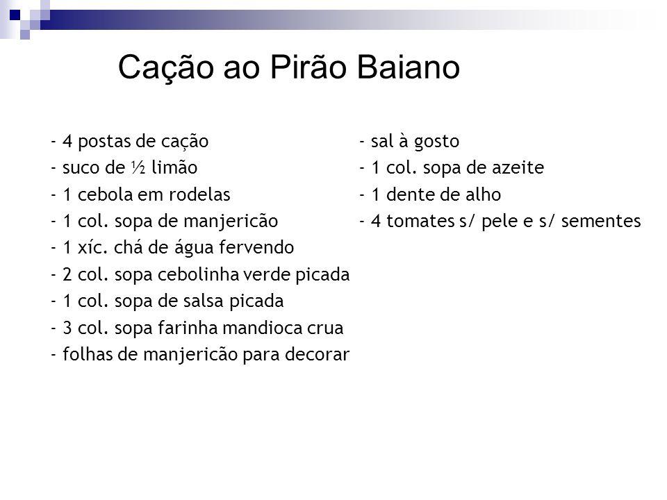 Cação ao Pirão Baiano - 4 postas de cação - sal à gosto