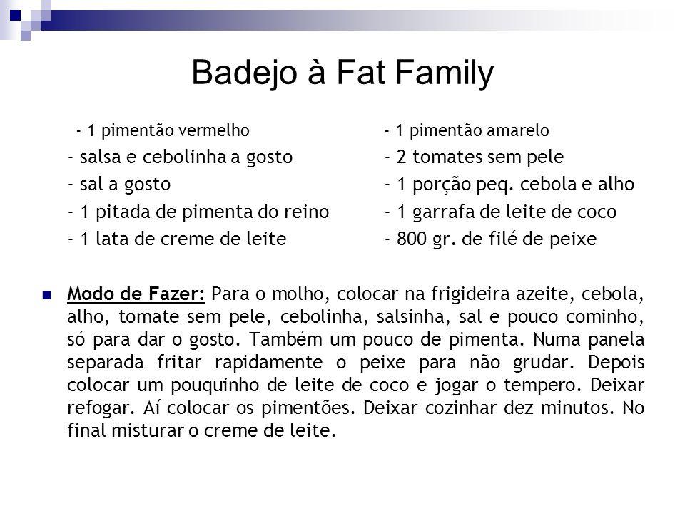 Badejo à Fat Family - salsa e cebolinha a gosto - 2 tomates sem pele