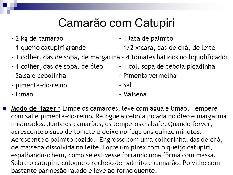 Camarão com Catupiri - 2 kg de camarão - 1 lata de palmito