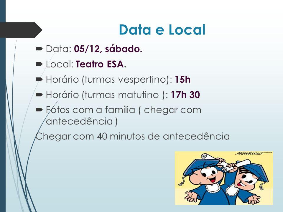 Data e Local Data: 05/12, sábado. Local: Teatro ESA.