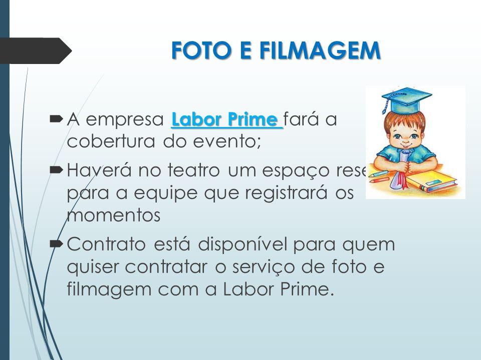 FOTO E FILMAGEM A empresa Labor Prime fará a cobertura do evento;