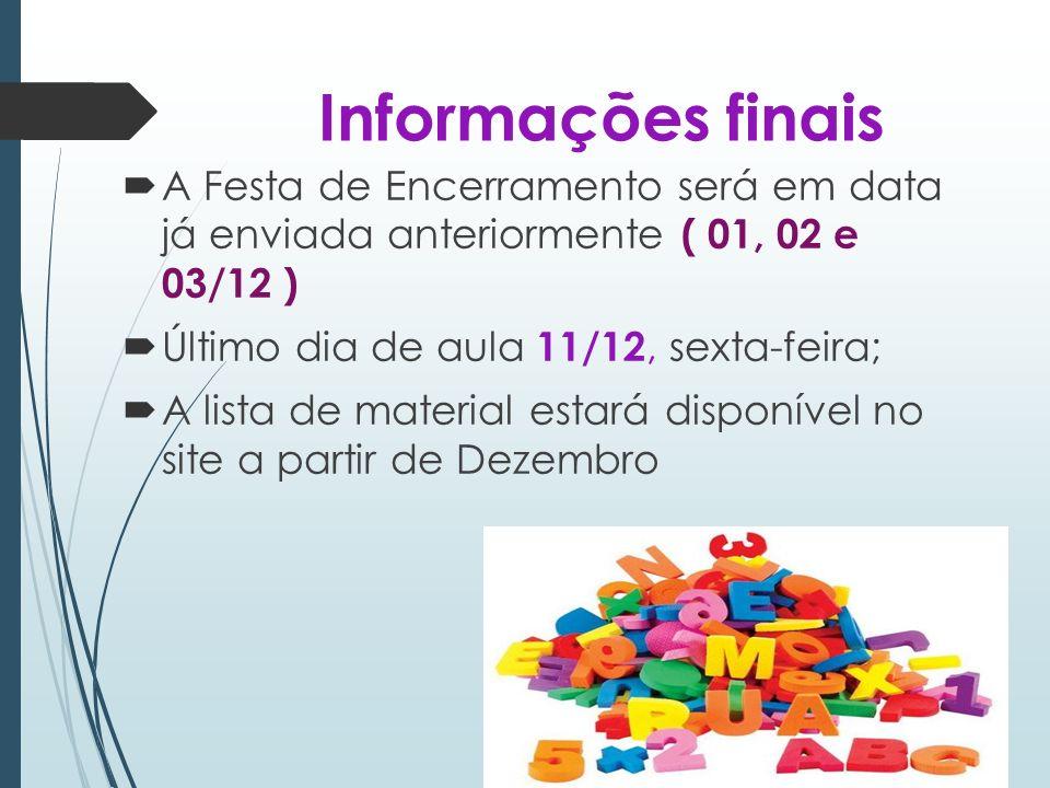 Informações finais A Festa de Encerramento será em data já enviada anteriormente ( 01, 02 e 03/12 )