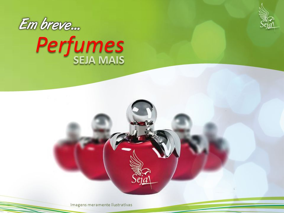 Perfumes SEJA MAIS Imagens meramente ilustrativas