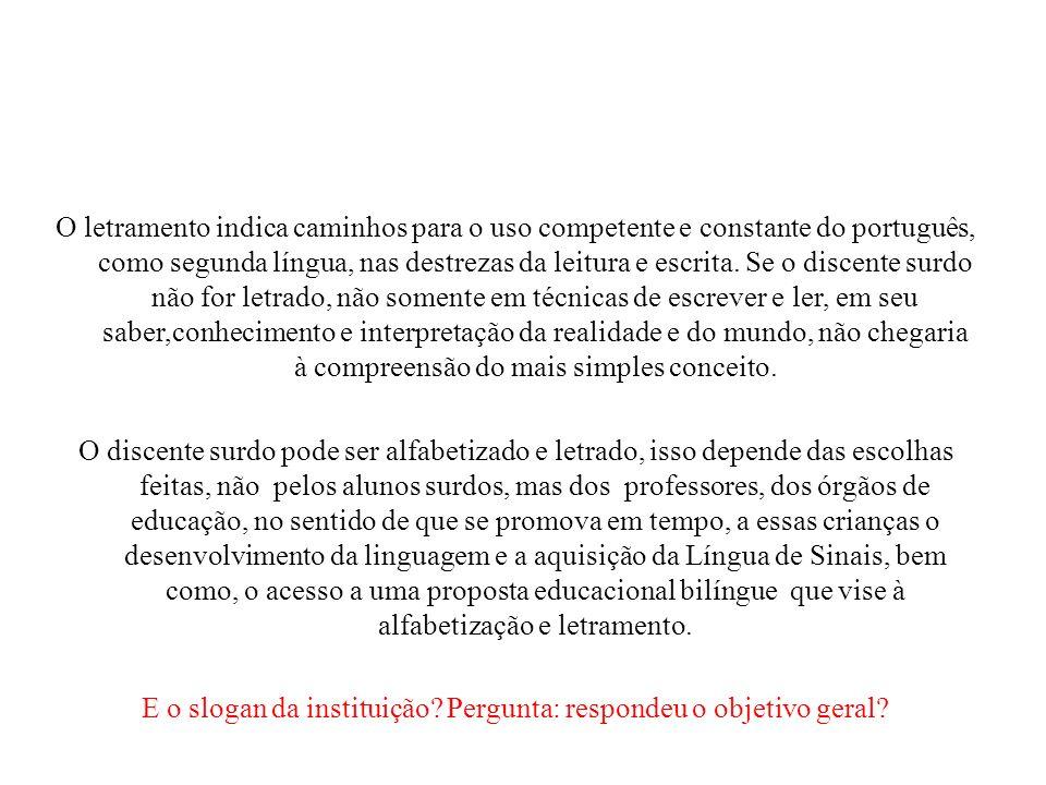 O letramento indica caminhos para o uso competente e constante do português, como segunda língua, nas destrezas da leitura e escrita.