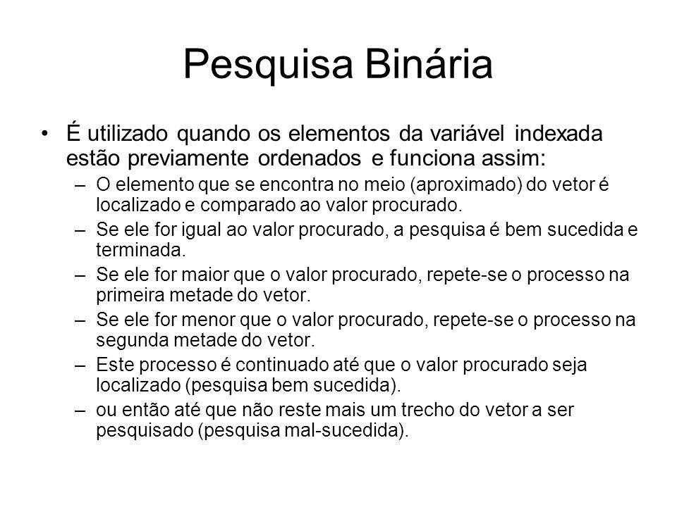 Pesquisa Binária É utilizado quando os elementos da variável indexada estão previamente ordenados e funciona assim: