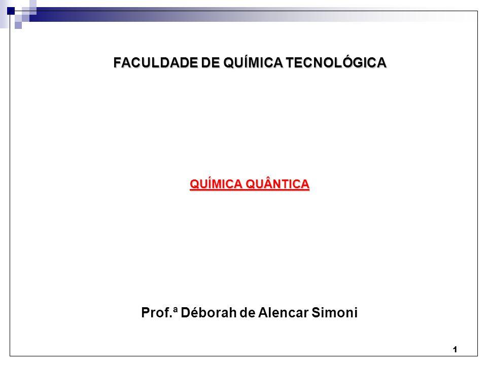 FACULDADE DE QUÍMICA TECNOLÓGICA Prof.ª Déborah de Alencar Simoni