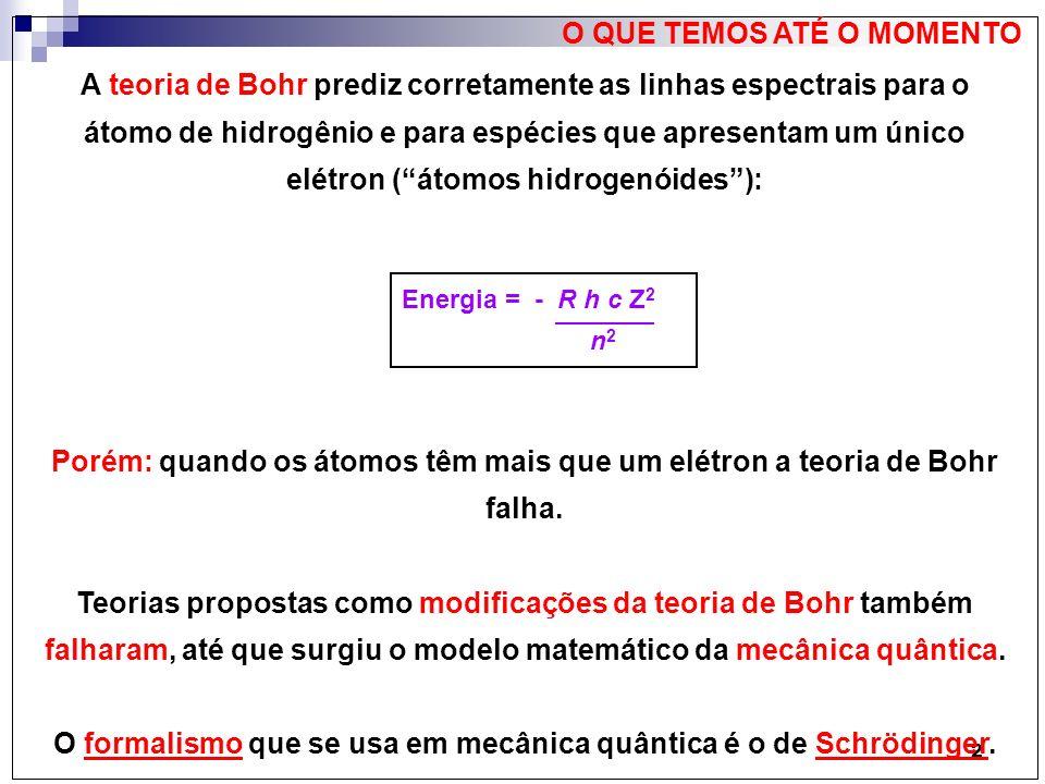 O formalismo que se usa em mecânica quântica é o de Schrödinger.