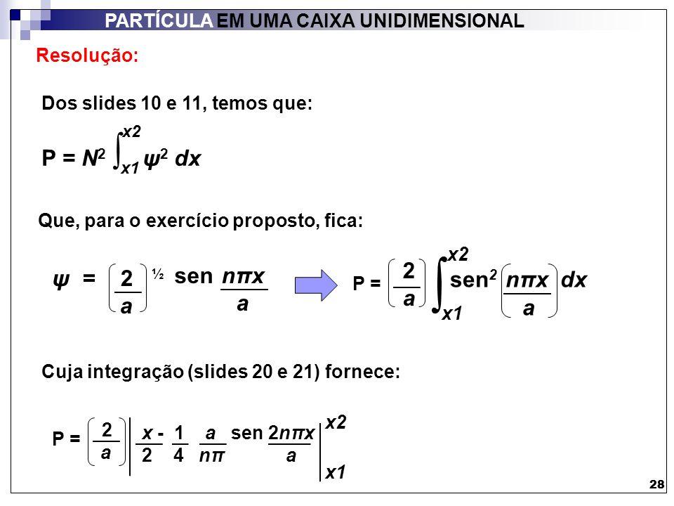 ∫ P = N2 ∫ ψ2 dx 2 a ψ = 2 ½ a sen nπx a sen2 nπx dx a