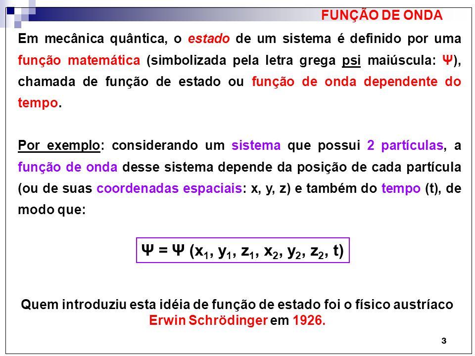 Ψ = Ψ (x1, y1, z1, x2, y2, z2, t) FUNÇÃO DE ONDA
