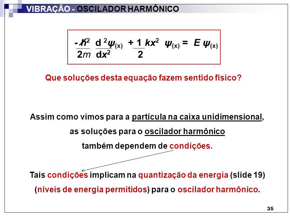 - h2 d 2ψ(x) + 1 kx2 ψ(x) = E ψ(x) 2m dx2 2